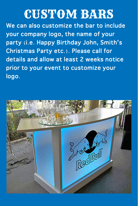 CUSTOM BARS We can also customize the bar to include your company logo, the name of your party (i.e. Happy Birthday John, Smith's Christmas Party etc.). Please call for details and allow at least 2 weeks notice prior to your event to customize your logo. 